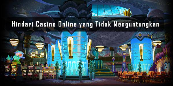hindari casino online yang tidak menguntungkan